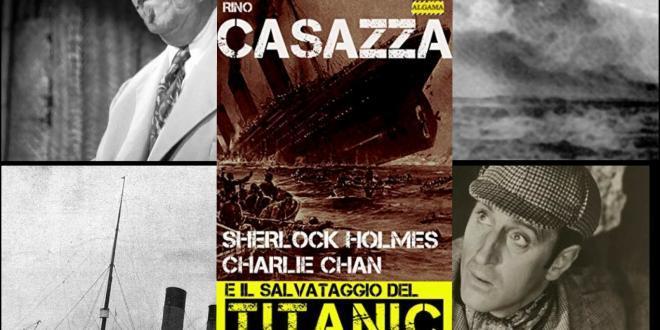 SHERLOCK HOLMES, CHARLIE CHAN E IL TITANIC:  in esclusiva un capitolo del nuovo thriller di Rino Casazza